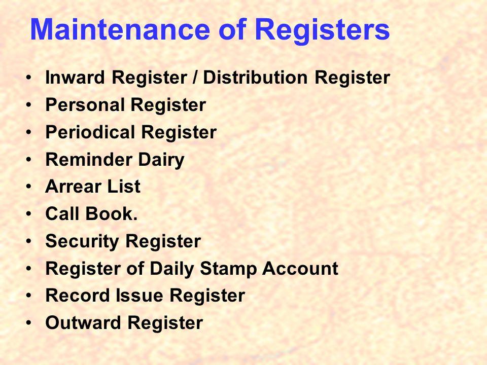 Maintenance of Registers Inward Register / Distribution Register Personal Register Periodical Register Reminder Dairy Arrear List Call Book.