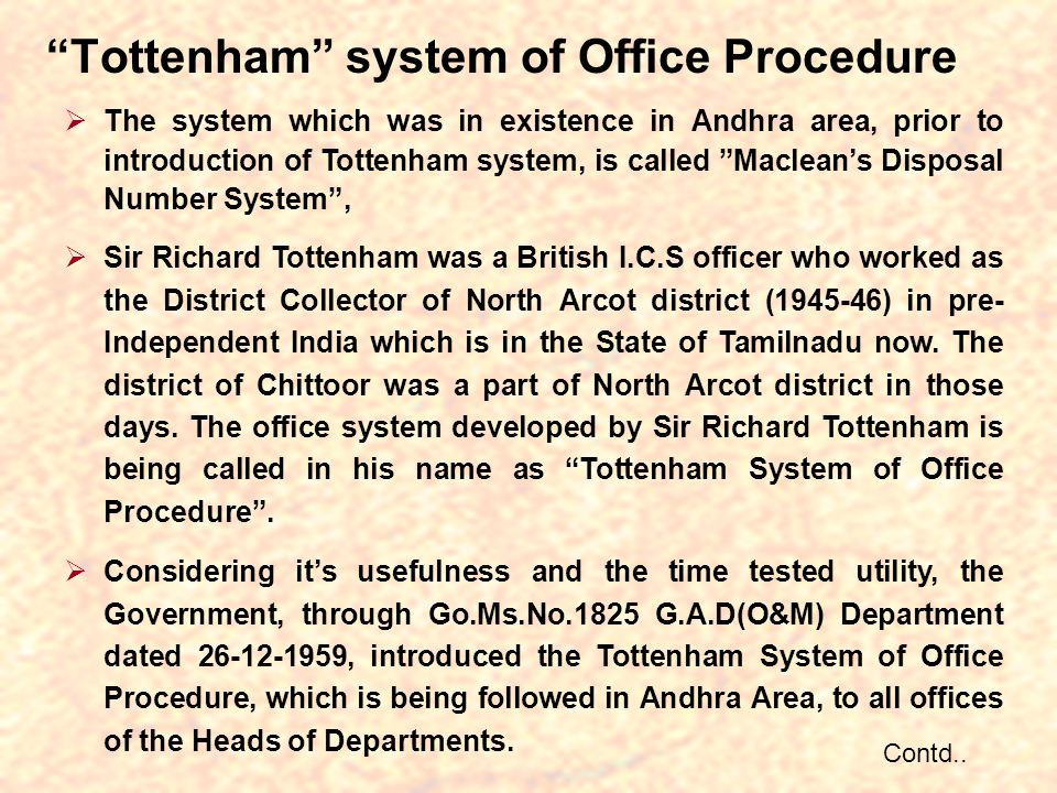Tottenham system of Office Procedure The system which was in existence in Andhra area, prior to introduction of Tottenham system, is called Macleans Disposal Number System, Sir Richard Tottenham was a British I.C.S officer who worked as the District Collector of North Arcot district (1945-46) in pre- Independent India which is in the State of Tamilnadu now.