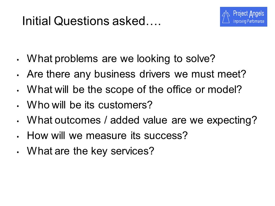 Initial Questions asked…. What problems are we looking to solve? Are there any business drivers we must meet? What will be the scope of the office or