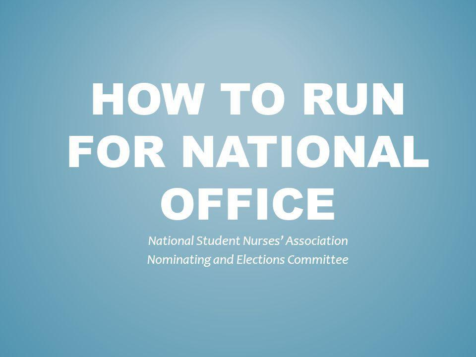 HOW TO RUN FOR NATIONAL OFFICE National Student Nurses Association Nominating and Elections Committee