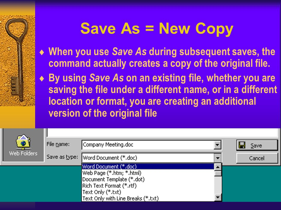 Save As = New Copy When you use Save As during subsequent saves, the command actually creates a copy of the original file.