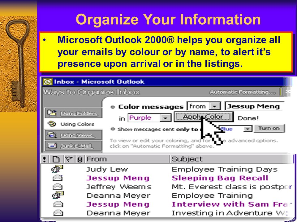 Microsoft Outlook 2000® helps you organize all your emails by colour or by name, to alert its presence upon arrival or in the listings.