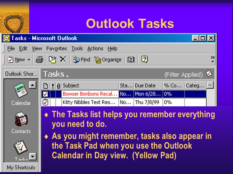 Outlook Tasks The Tasks list helps you remember everything you need to do.