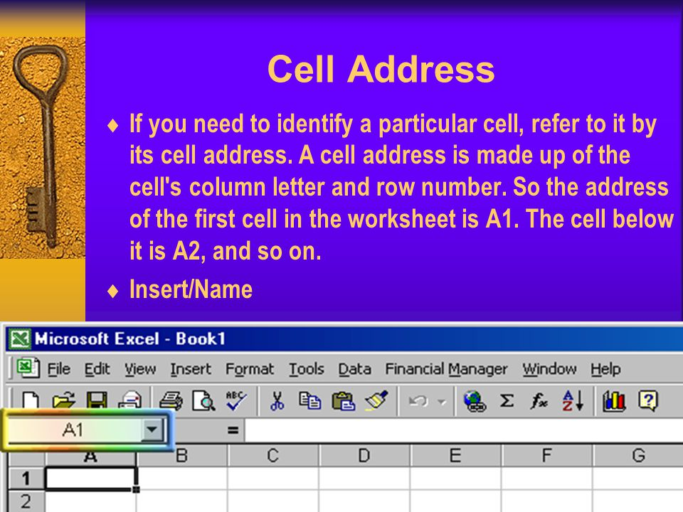 Cell Address If you need to identify a particular cell, refer to it by its cell address.