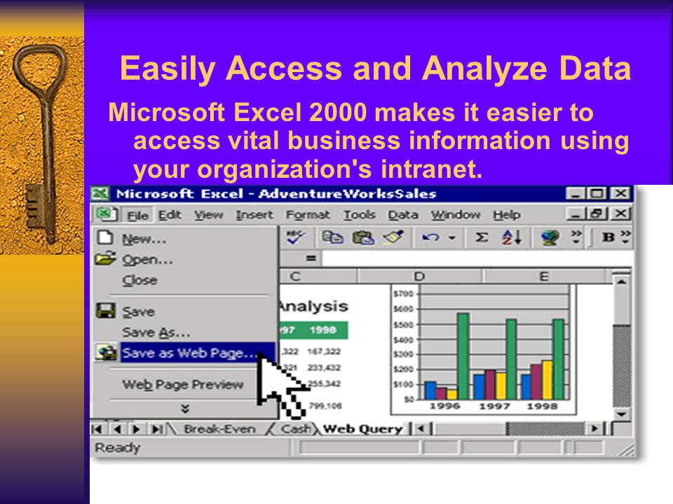 Easily Access and Analyze Data Microsoft Excel 2000 makes it easier to access vital business information using your organization s intranet.