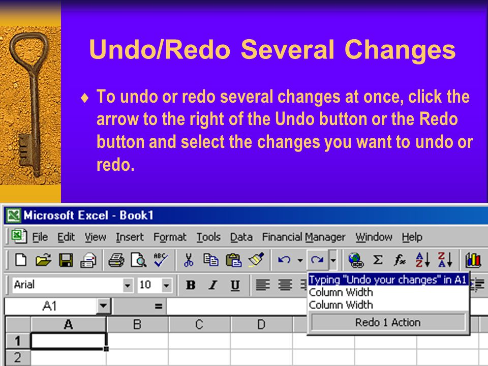 Undo/Redo Several Changes To undo or redo several changes at once, click the arrow to the right of the Undo button or the Redo button and select the changes you want to undo or redo.