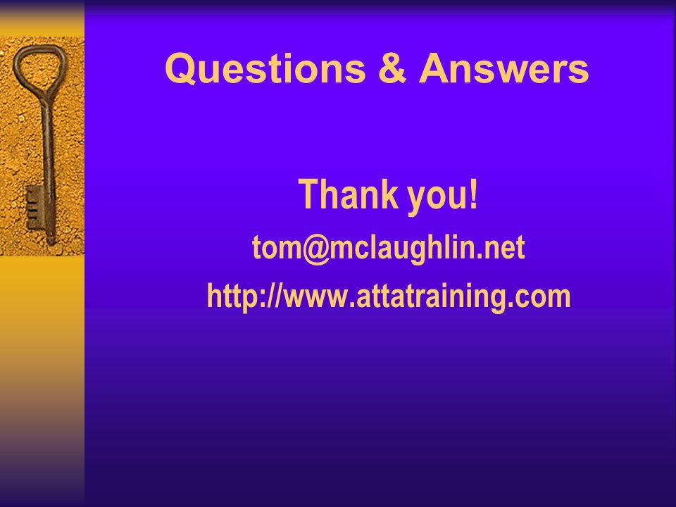 Questions & Answers Thank you! tom@mclaughlin.net http://www.attatraining.com