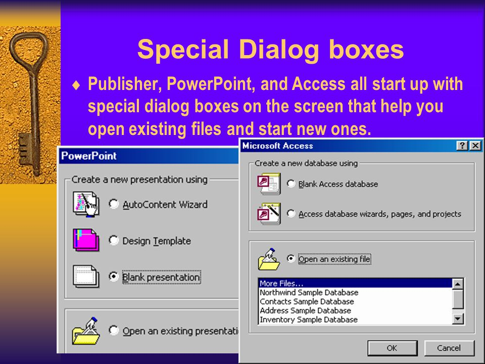 Special Dialog boxes Publisher, PowerPoint, and Access all start up with special dialog boxes on the screen that help you open existing files and start new ones.