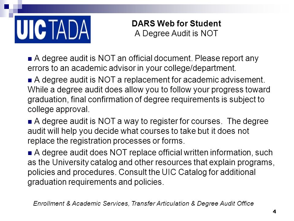 4 DARS Web for Student A Degree Audit is NOT Enrollment & Academic Services, Transfer Articulation & Degree Audit Office A degree audit is NOT an official document.