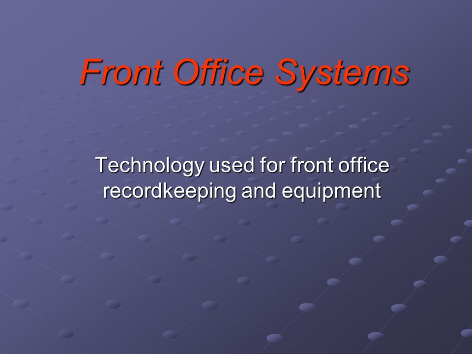 Front Office Systems Technology used for front office recordkeeping and equipment