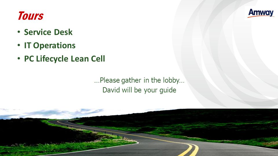 Tours Service Desk IT Operations PC Lifecycle Lean Cell …Please gather in the lobby… David will be your guide