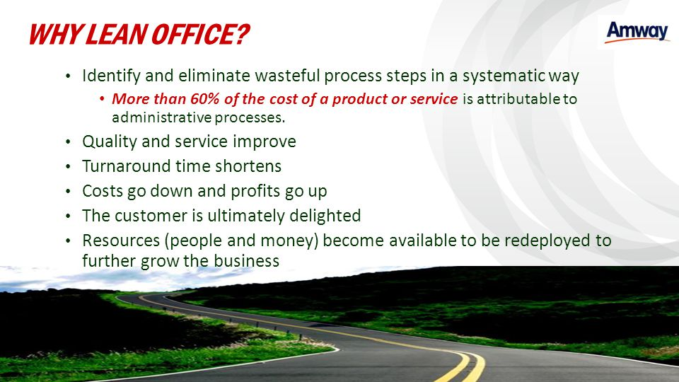 Identify and eliminate wasteful process steps in a systematic way More than 60% of the cost of a product or service is attributable to administrative
