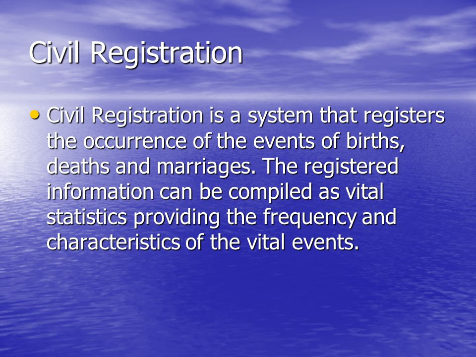 Civil Registration Civil Registration is a system that registers the occurrence of the events of births, deaths and marriages.