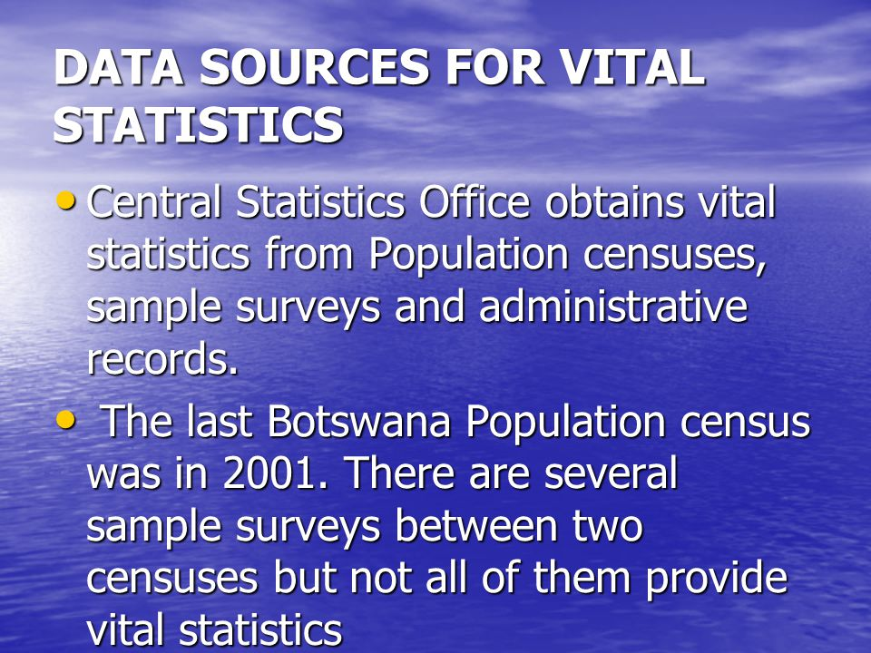 DATA SOURCES FOR VITAL STATISTICS Central Statistics Office obtains vital statistics from Population censuses, sample surveys and administrative records.