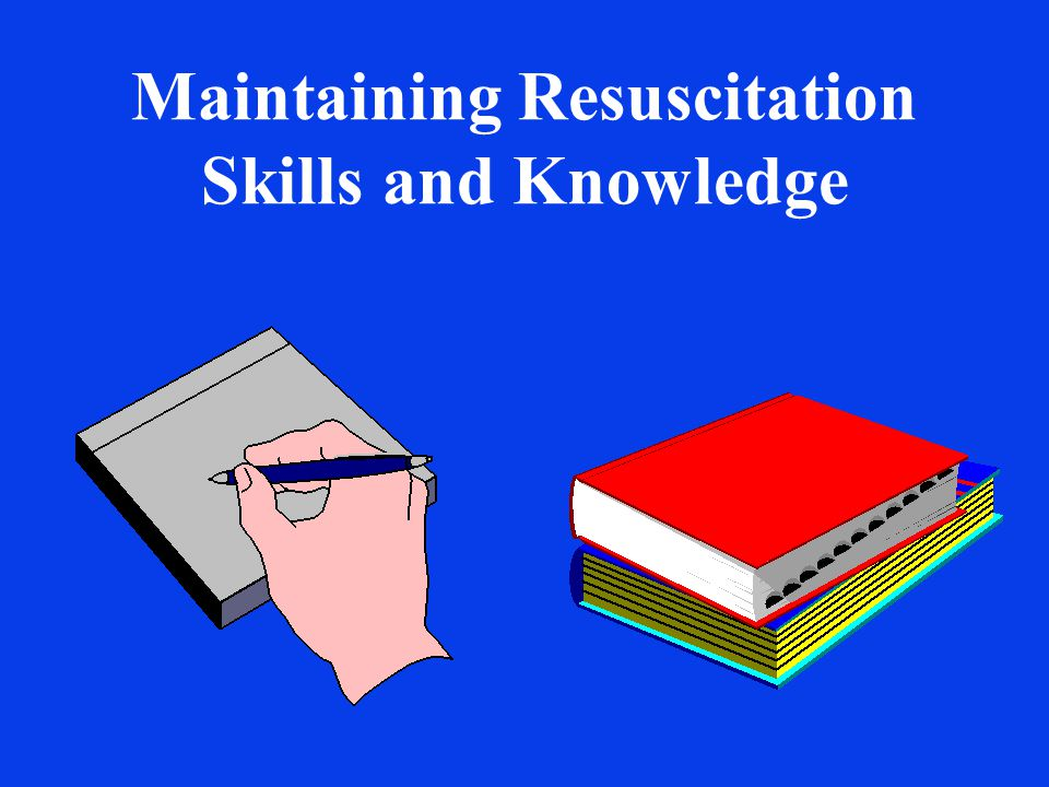 Maintaining Resuscitation Skills and Knowledge