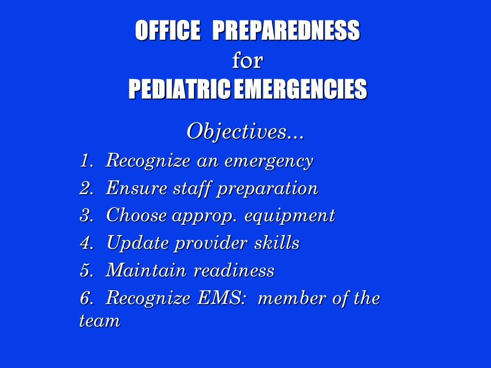 OFFICE PREPAREDNESS for PEDIATRIC EMERGENCIES Objectives...