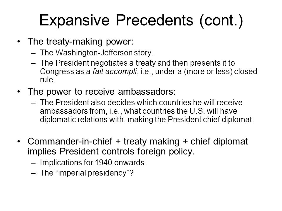 Expansive Precedents (cont.) The treaty-making power: –The Washington-Jefferson story.