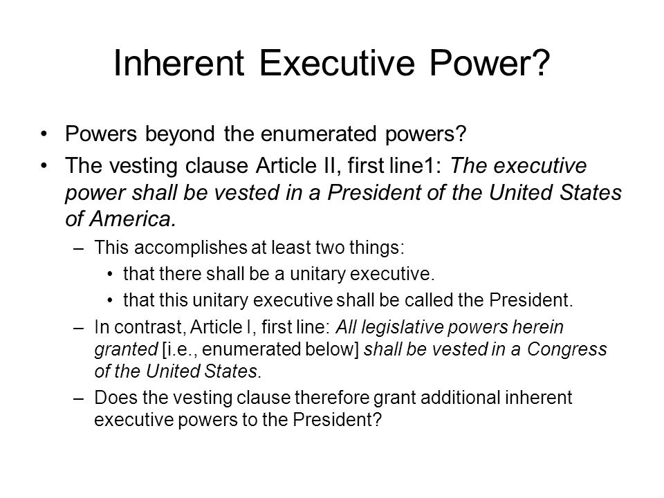 Inherent Executive Power. Powers beyond the enumerated powers.