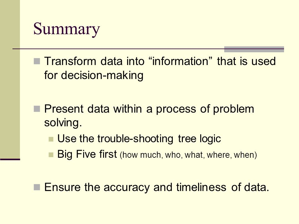 Summary Transform data into information that is used for decision-making Present data within a process of problem solving.