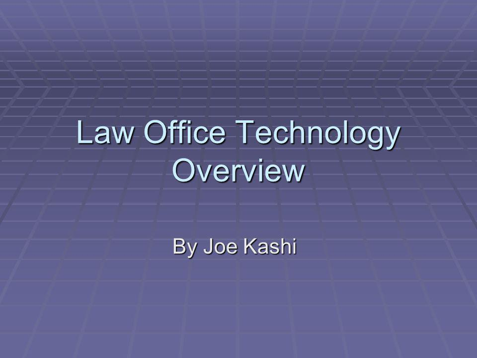 Law Office Technology Overview By Joe Kashi