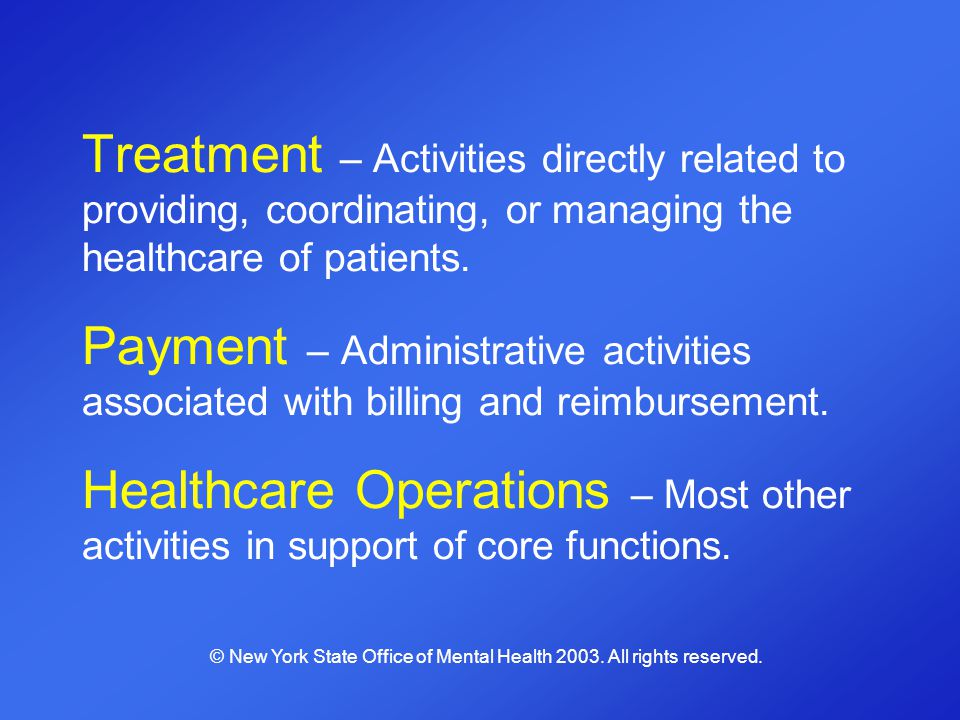 Treatment – Activities directly related to providing, coordinating, or managing the healthcare of patients. Payment – Administrative activities associ