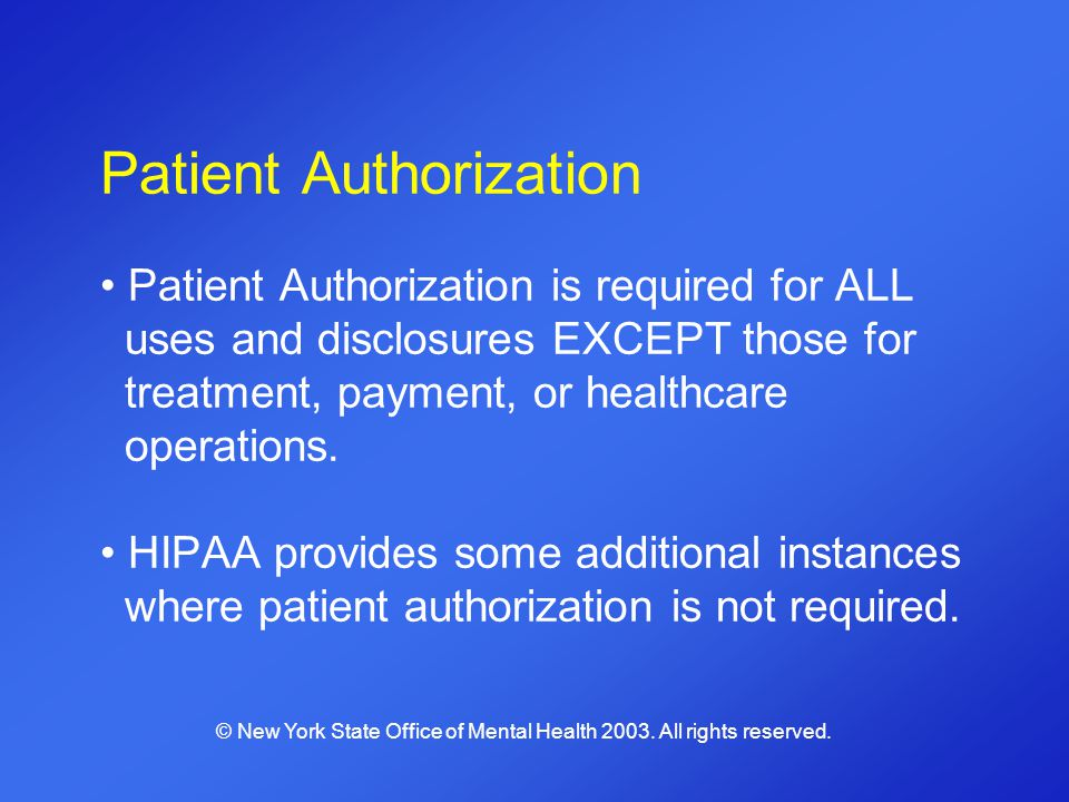 Patient Authorization Patient Authorization is required for ALL uses and disclosures EXCEPT those for treatment, payment, or healthcare operations. HI
