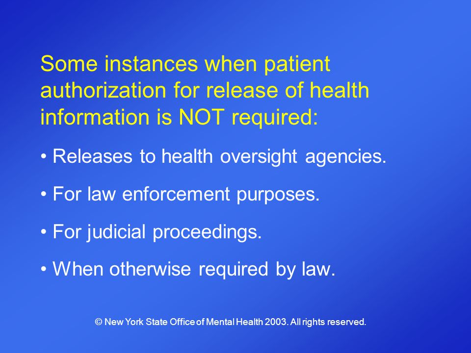 Some instances when patient authorization for release of health information is NOT required: Releases to health oversight agencies. For law enforcemen