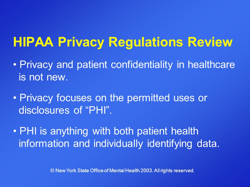 HIPAA Privacy Regulations Review Privacy and patient confidentiality in healthcare is not new. Privacy focuses on the permitted uses or disclosures of
