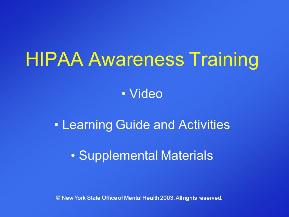 HIPAA Awareness Training Video Learning Guide and Activities Supplemental Materials © New York State Office of Mental Health 2003. All rights reserved