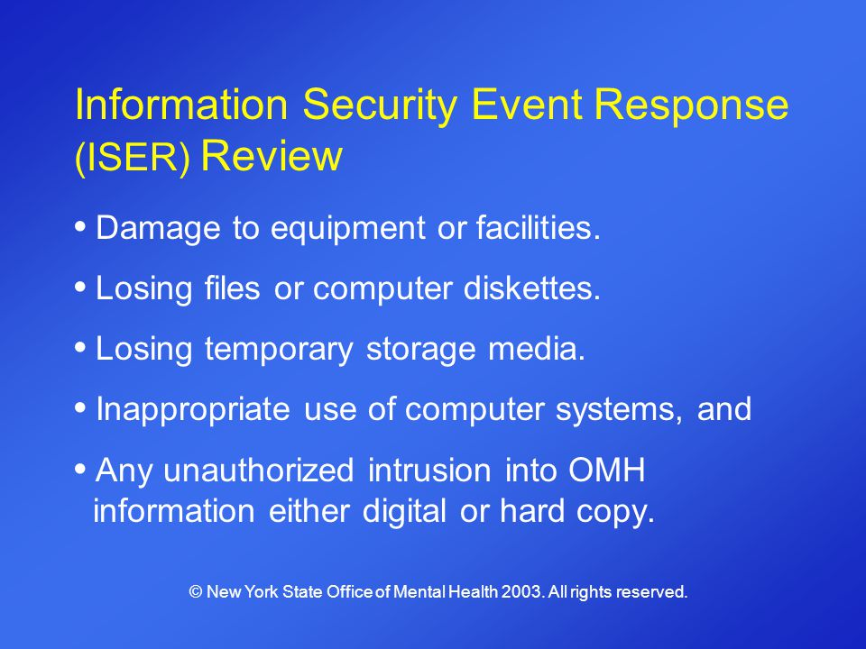 Information Security Event Response (ISER) Review Damage to equipment or facilities. Losing files or computer diskettes. Losing temporary storage medi