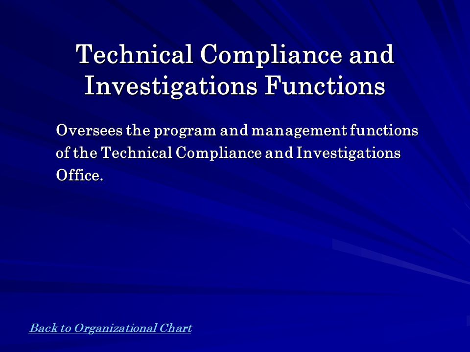 Technical Compliance and Investigations Functions Oversees the program and management functions of the Technical Compliance and Investigations Office.