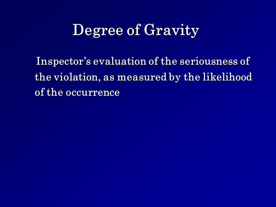 Degree of Gravity Inspectors evaluation of the seriousness of the violation, as measured by the likelihood the violation, as measured by the likelihood of the occurrence of the occurrence