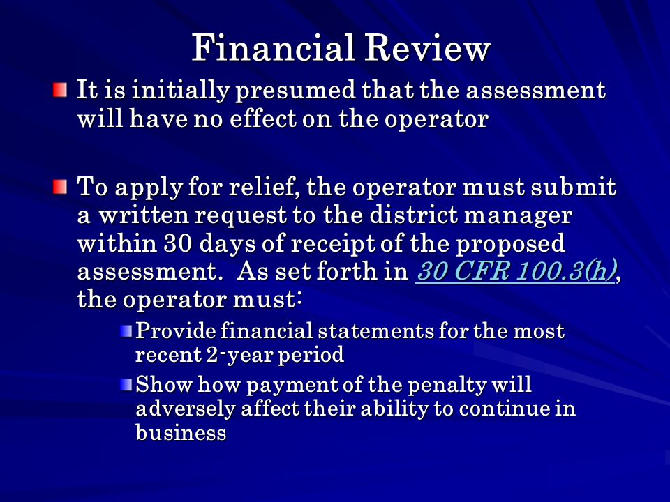 Financial Review It is initially presumed that the assessment will have no effect on the operator To apply for relief, the operator must submit a written request to the district manager within 30 days of receipt of the proposed assessment.