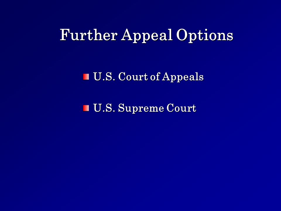 Further Appeal Options U.S. Court of Appeals U.S. Supreme Court