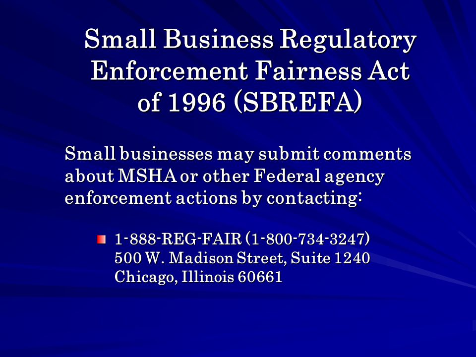Small Business Regulatory Enforcement Fairness Act of 1996 (SBREFA) 1-888-REG-FAIR (1-800-734-3247) 500 W.