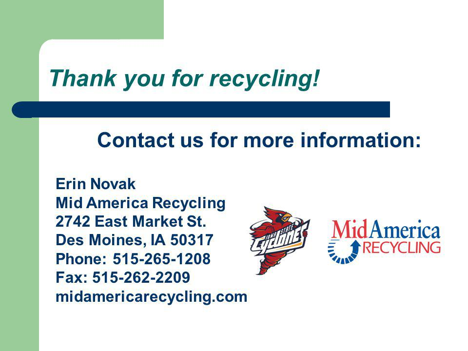 Contact us for more information: Erin Novak Mid America Recycling 2742 East Market St.