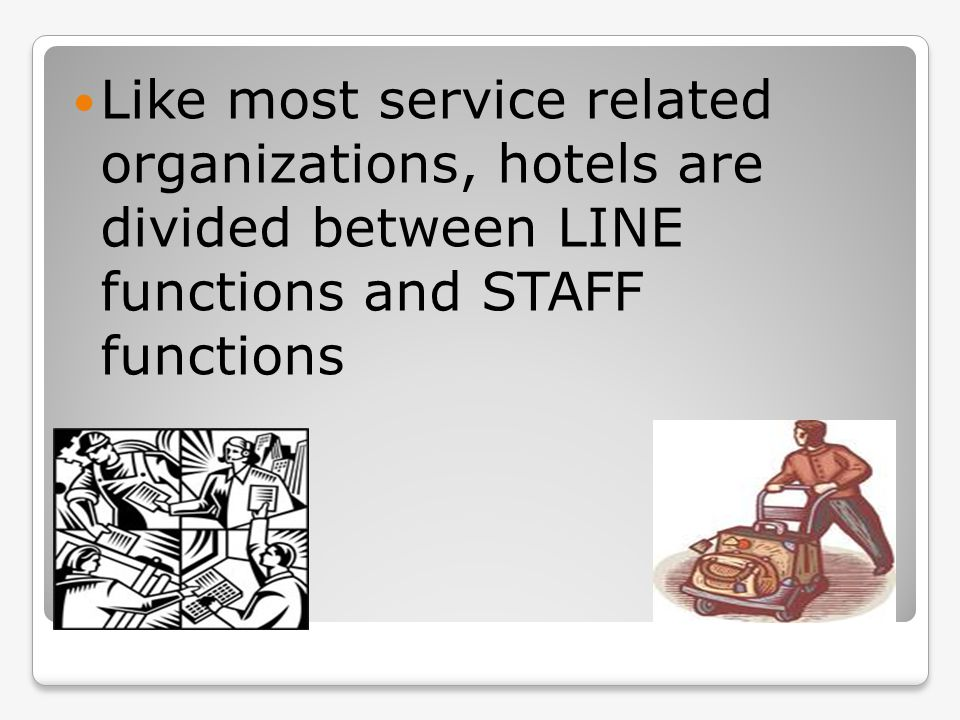 Line Functions Line functions are the tasks assigned to employees that bring them in regular contact with guests.