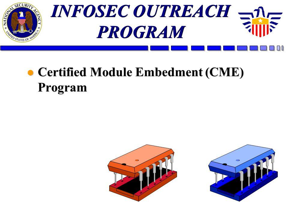 INFOSEC OUTREACH PROGRAM l Certified Module Embedment (CME) Program