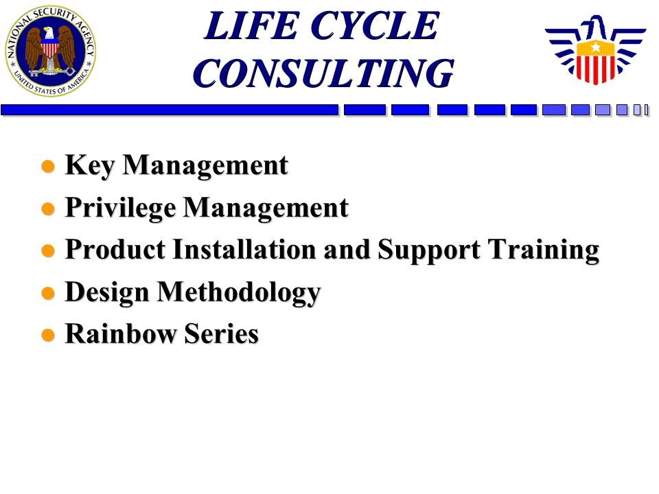 LIFE CYCLE CONSULTING l Key Management l Privilege Management l Product Installation and Support Training l Design Methodology l Rainbow Series l Key
