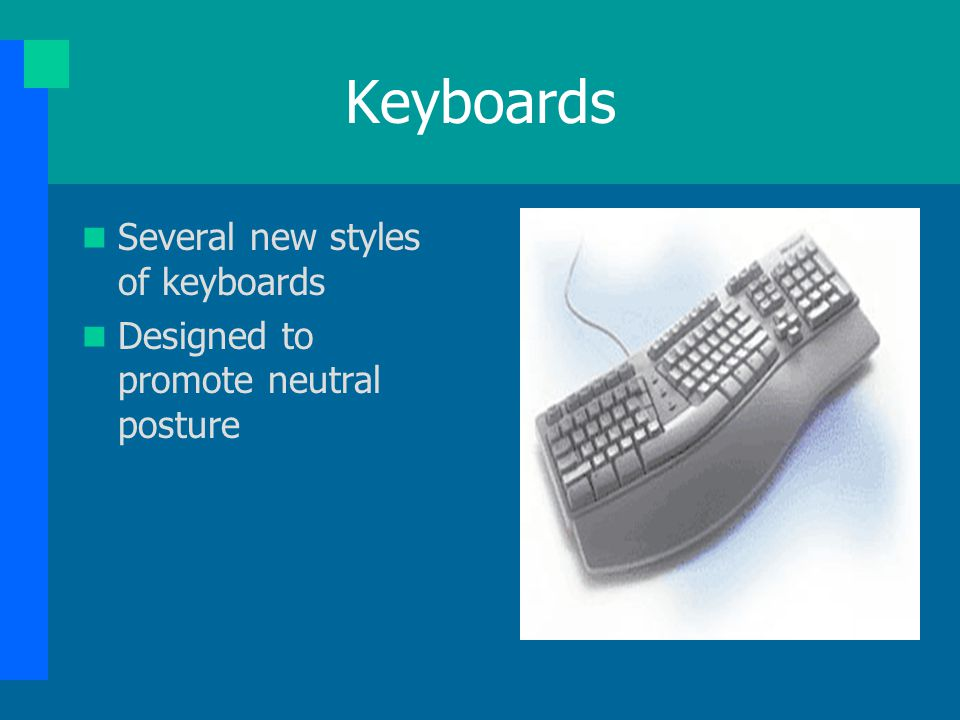 Keyboards Several new styles of keyboards Designed to promote neutral posture