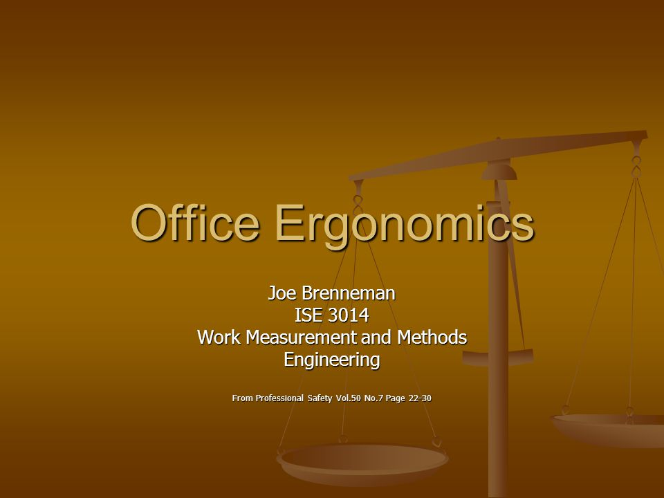 Office Ergonomics Joe Brenneman ISE 3014 Work Measurement and Methods Engineering From Professional Safety Vol.50 No.7 Page 22-30