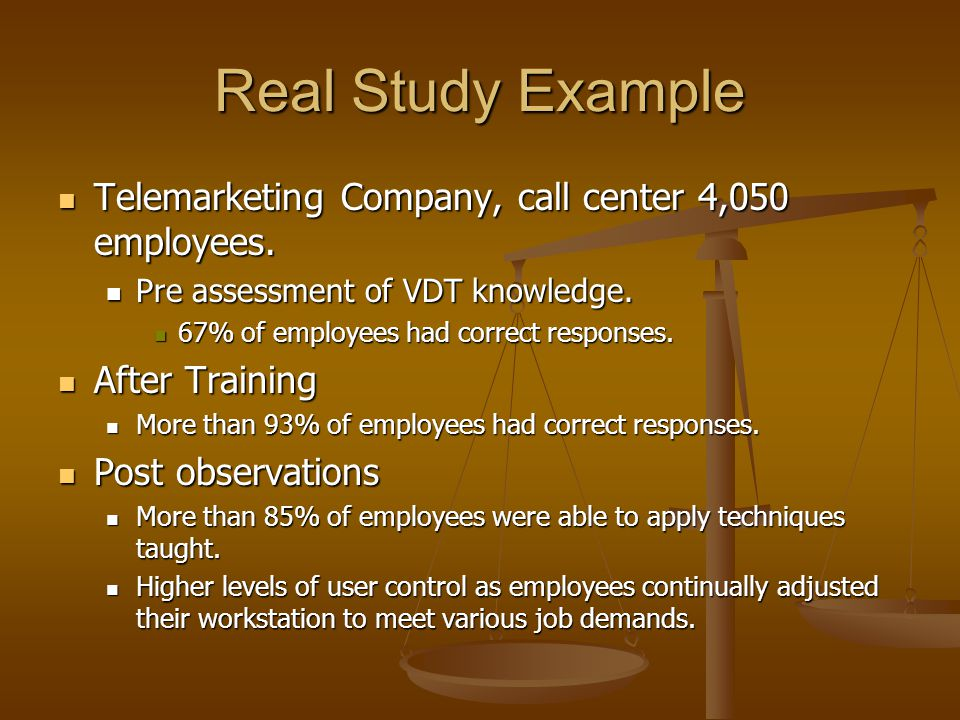 Real Study Example Telemarketing Company, call center 4,050 employees. Telemarketing Company, call center 4,050 employees. Pre assessment of VDT knowl