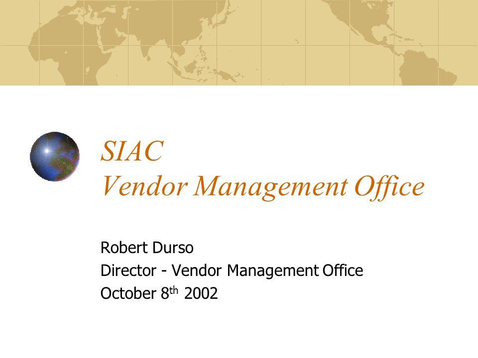 SIAC Vendor Management Office Robert Durso Director - Vendor Management Office October 8 th 2002