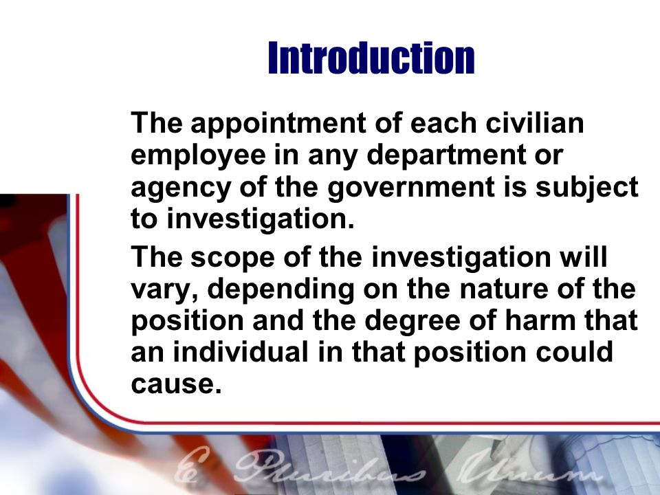 Introduction The appointment of each civilian employee in any department or agency of the government is subject to investigation.