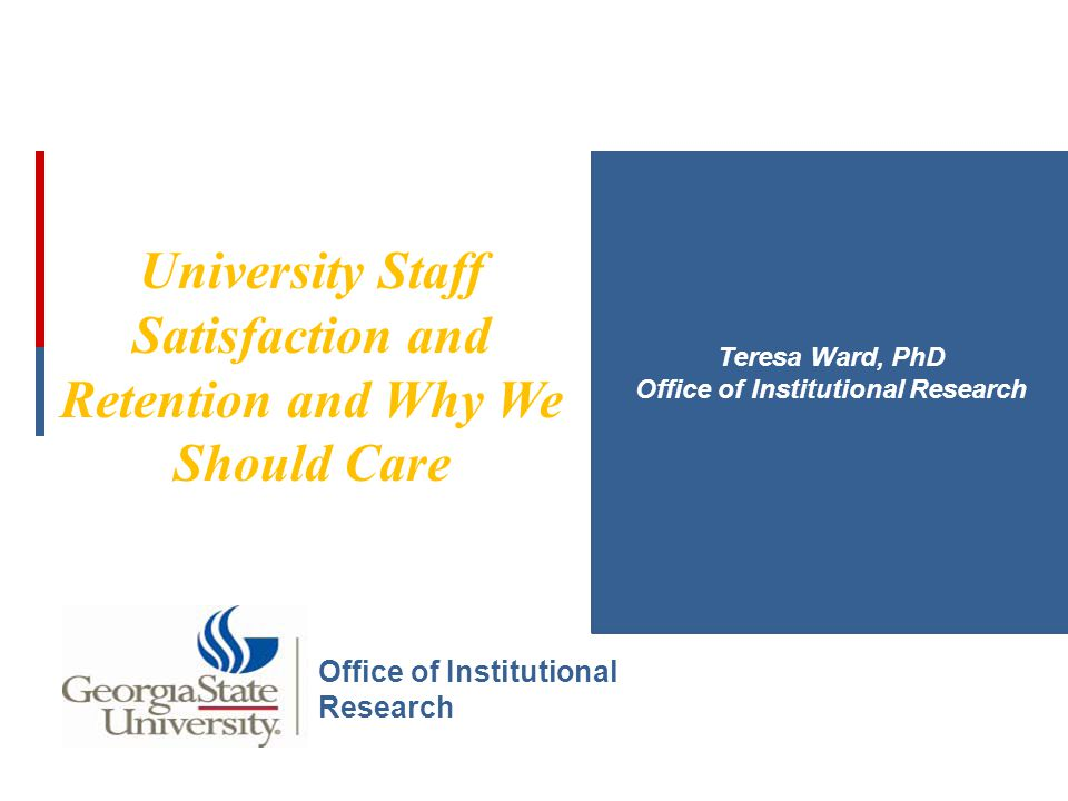 DEPARTMENT OF INSTITUTIONAL RESEARCH Background Assess job satisfaction among GSU staff employees.