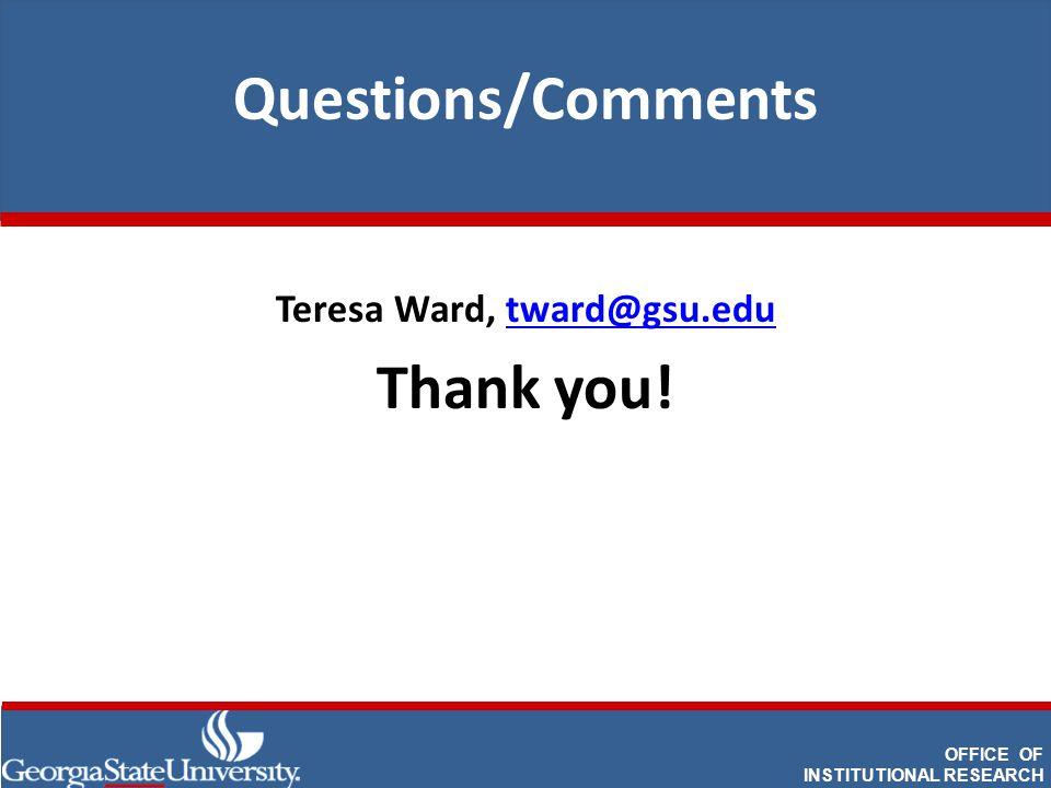 Questions/Comments Teresa Ward, tward@gsu.edutward@gsu.edu Thank you.