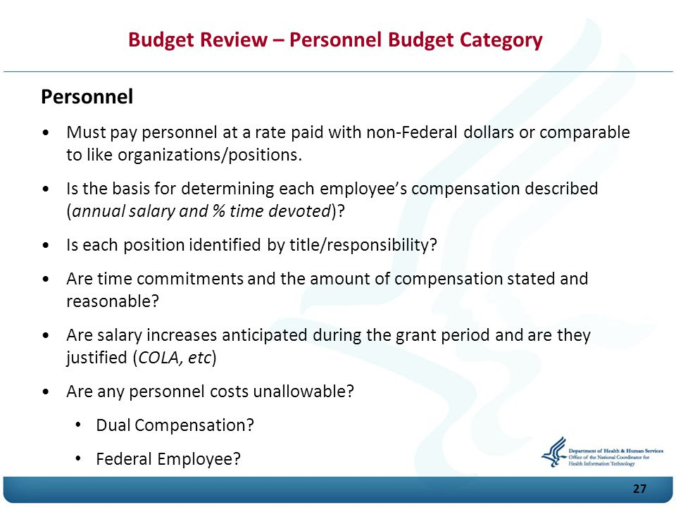 Budget Review – Personnel Budget Category Personnel Must pay personnel at a rate paid with non-Federal dollars or comparable to like organizations/positions.