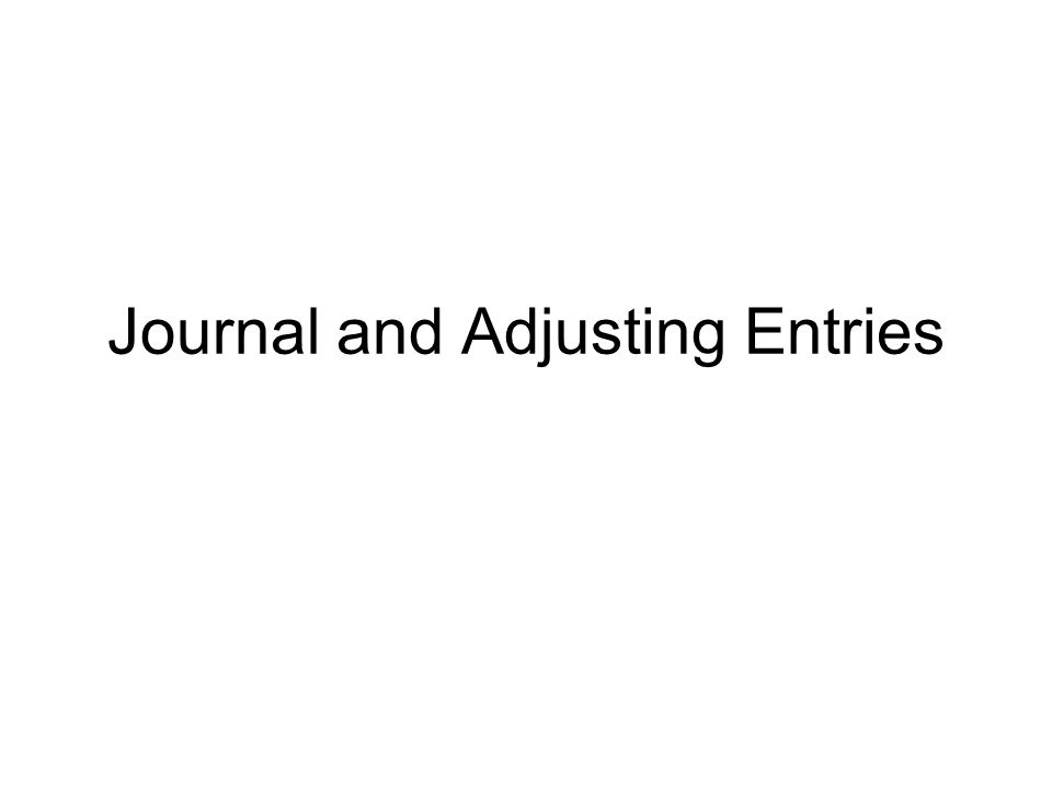 Journal and Adjusting Entries