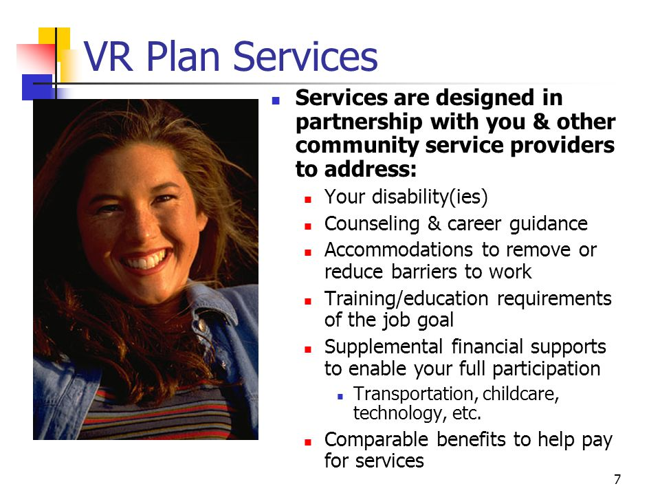 8 Labor Market Support The VR Counselor may assist in: Identifying comparable resources & benefits to help you achieve a viable, suitable employment goal Your application for comparable services and benefit programs to help support achievement of your goal Gathering labor market support for your goal Gathering & documenting costs for the supports you will need to achieve your employment goal