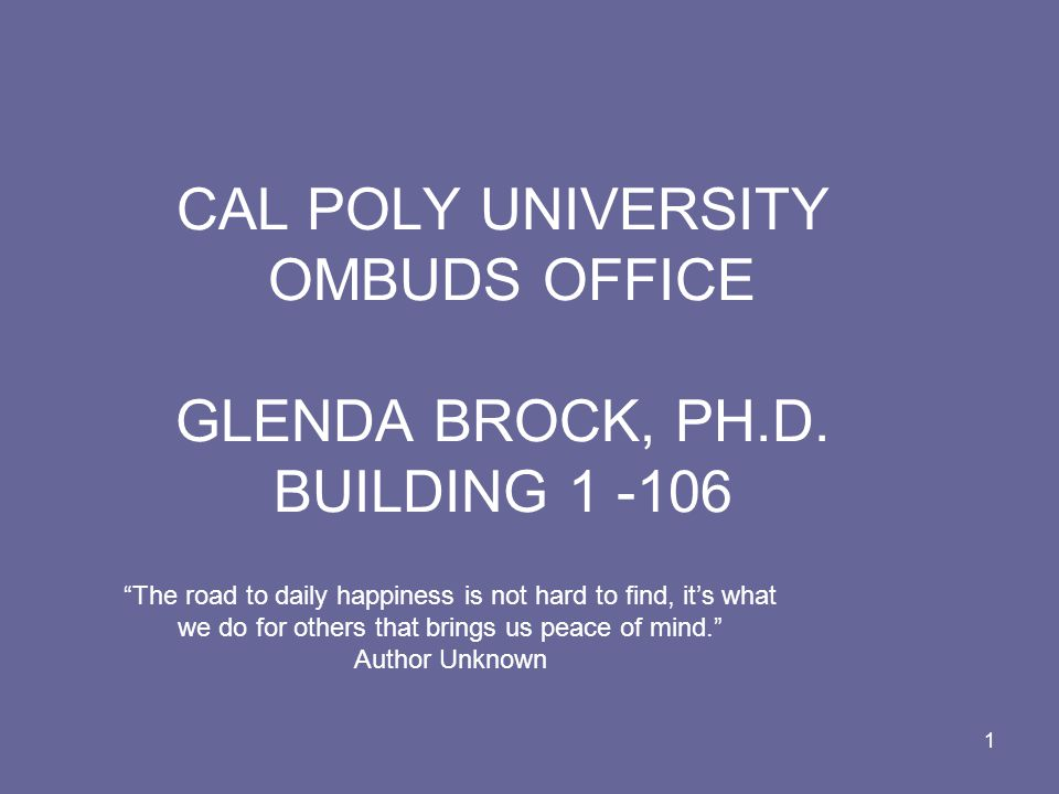 12 COME TO THE OMBUDS OFFICE Building 1 - 106 A Confidential, neutral, informal and independent resource for the Cal Poly Campus Community.